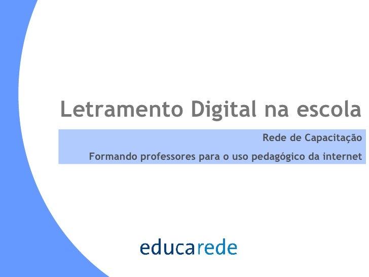 Letramento Digital na escola Rede de Capacitação Formando professores para o uso pedagógico da internet