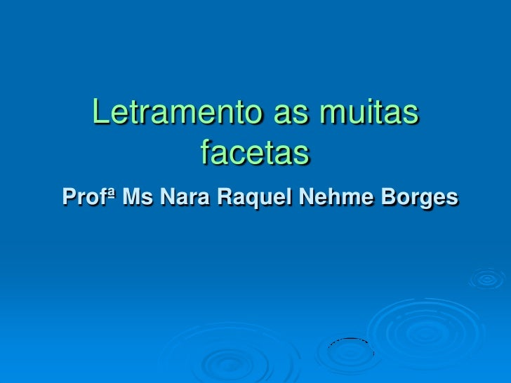 Letramento as muitas         facetas Profª Ms Nara Raquel Nehme Borges
