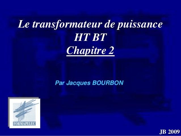 Le transformateur de puissance            HT BT          Chapitre 2       Par Jacques BOURBON                             ...