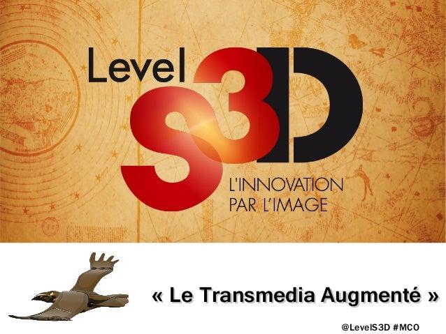 «Le Transmedia Augmenté» @LevelS3D #MCO