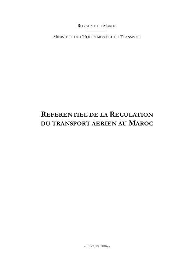 ROYAUME DU MAROC MINISTERE DE L'EQUIPEMENT ET DU TRANSPORT REFERENTIEL DE LA REGULATION DU TRANSPORT AERIEN AU MAROC - FEV...