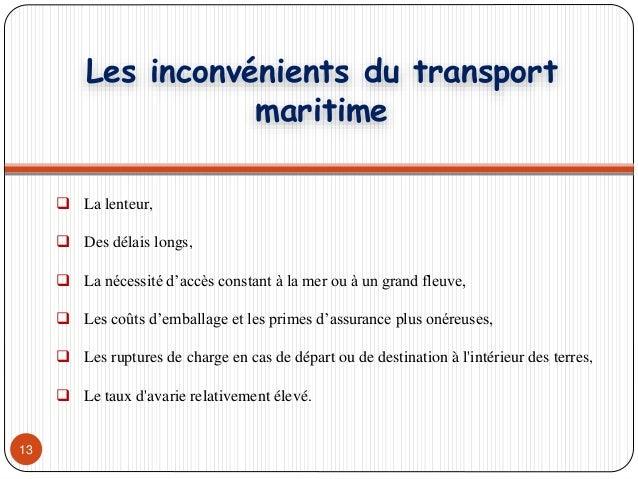 13  La lenteur,  Des délais longs,  La nécessité d'accès constant à la mer ou à un grand fleuve,  Les coûts d'emballag...