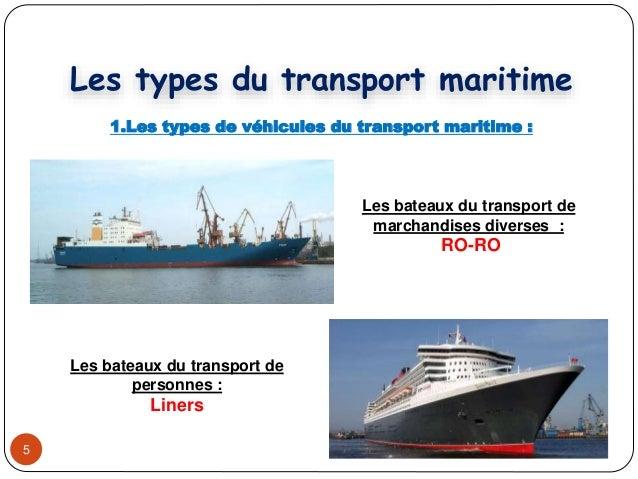 5 1.Les types de véhicules du transport maritime : Les bateaux du transport de marchandises diverses : RO-RO Les bateaux d...