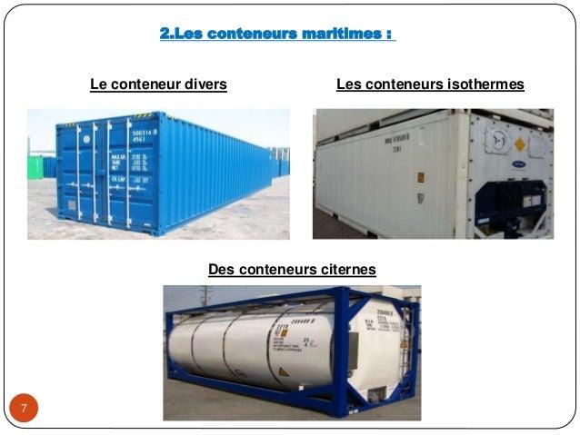 7 2.Les conteneurs maritimes : Le conteneur divers Les conteneurs isothermes Des conteneurs citernes