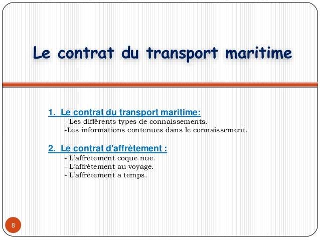 8 1. Le contrat du transport maritime: - Les différents types de connaissements. -Les informations contenues dans le conna...