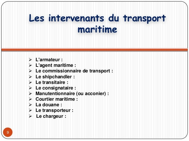 9  L'armateur :  L'agent maritime :  Le commissionnaire de transport :  Le shipchandler :  Le transitaire :  Le cons...