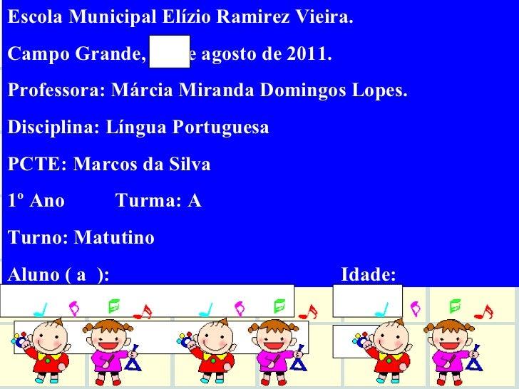 Escola Municipal Elízio Ramirez Vieira. Campo Grande, 02 de agosto de 2011. Professora: Márcia Miranda Domingos Lopes. Dis...