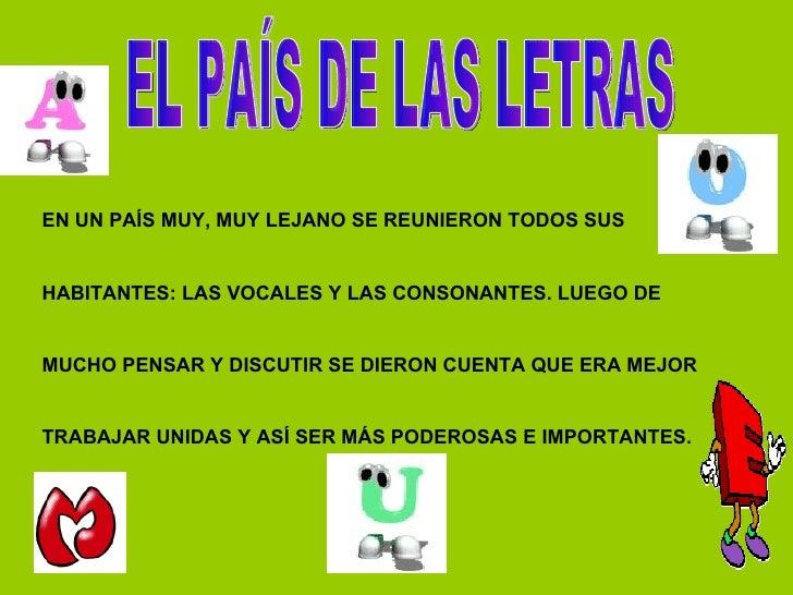 EN UN PAÍS MUY, MUY LEJANO SE REUNIERON TODOS SUS  HABITANTES: LAS VOCALES Y LAS CONSONANTES. LUEGO DE MUCHO PENSAR Y DISC...