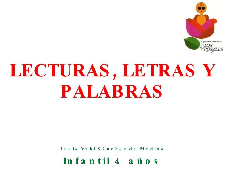 LECTURAS, LETRAS Y PALABRAS Lucía Vahí Sánchez de Medina Infantil 4 años