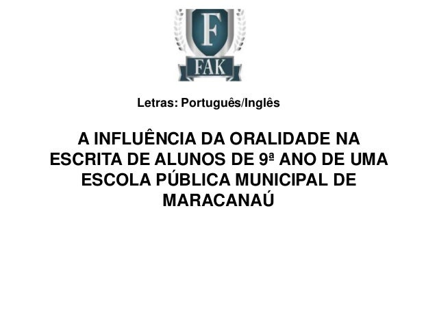 Letras: Português/Inglês  A INFLUÊNCIA DA ORALIDADE NA ESCRITA DE ALUNOS DE 9ª ANO DE UMA ESCOLA PÚBLICA MUNICIPAL DE MARA...