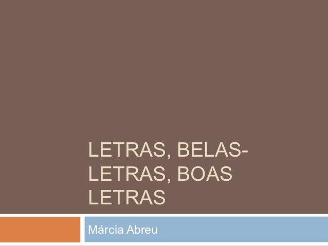 LETRAS, BELAS-LETRAS, BOASLETRASMárcia Abreu