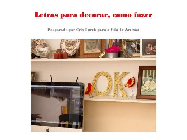 Letras para decorar, como fazer Preparado por Cris Turek para a Vila do Artesão