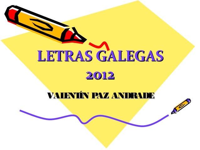 LETRAS GALEGASLETRAS GALEGAS 20122012 VALENTÍN PAZ ANDRADEVALENTÍN PAZ ANDRADE