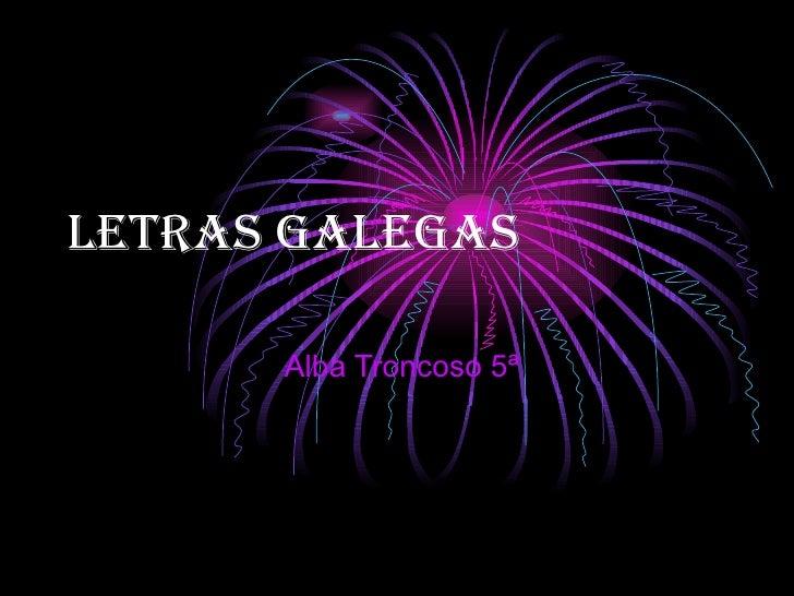 LETRAS GALEGAS      Alba Troncoso 5ª