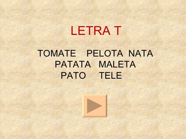 LETRA T TOMATE  PELOTA  NATA  PATATA  MALETA  PATO  TELE