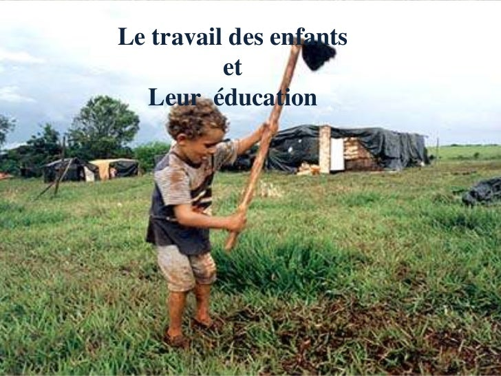 Letravail des enfants <br />et<br />Leuréducation<br />