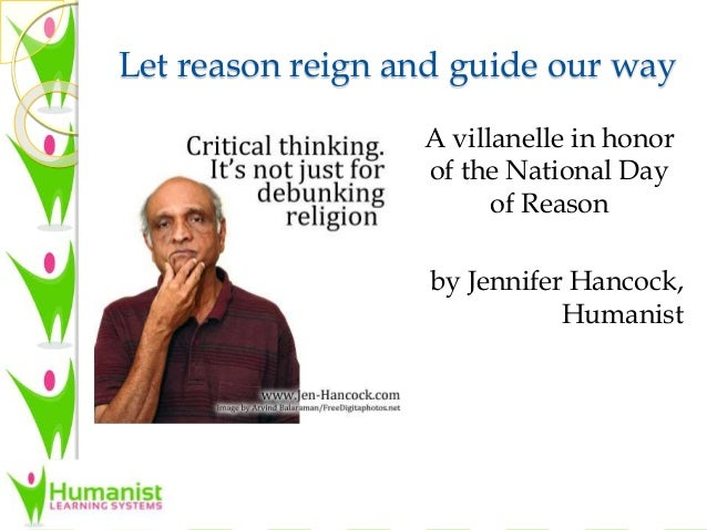 Let reason reign and guide our way A villanelle in honor of the National Day of Reason by Jennifer Hancock, Humanist