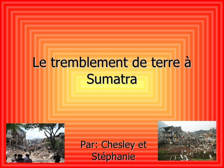 Le tremblement de terre à Sumatra Par: Chesley et Stéphanie