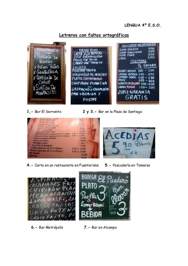LENGUA 4º E.S.O. Letreros con faltas ortográficas 1,- Bar El Serranito 2 y 3.- Bar en la Plaza de Santiago 4.- Carta en un...