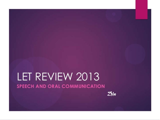 LET REVIEW 2013 SPEECH AND ORAL COMMUNICATION  Zhie
