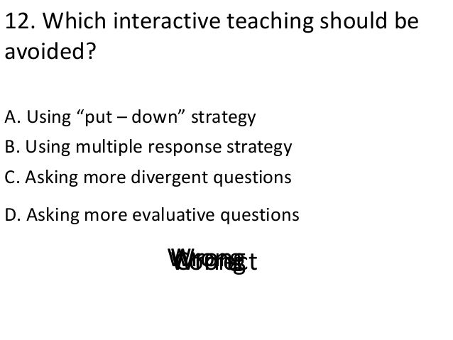 """12. Which interactive teaching should be avoided? A. Using """"put – down"""" strategy D. Asking more evaluative questions B. Us..."""