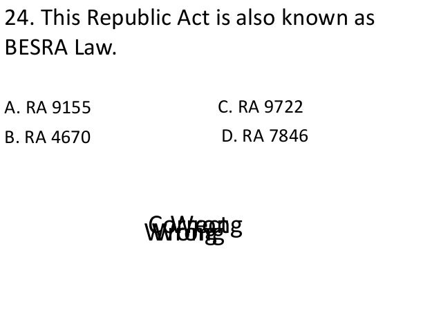 24. This Republic Act is also known as BESRA Law. A. RA 9155 D. RA 7846B. RA 4670 C. RA 9722 CorrectWrongWrongWrong