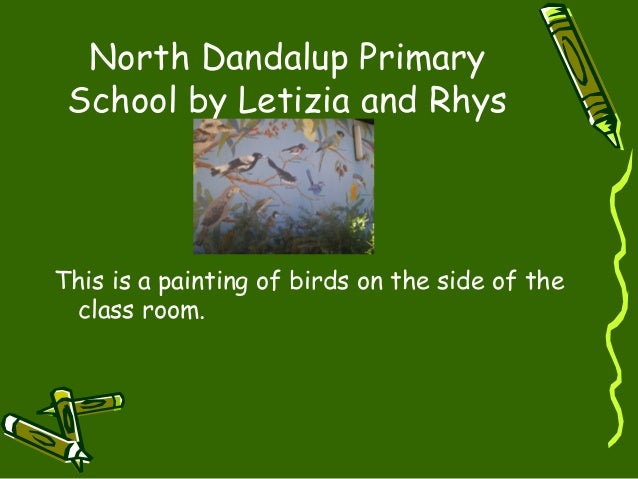 North Dandalup Primary School by Letizia and Rhys This is a painting of birds on the side of the class room.