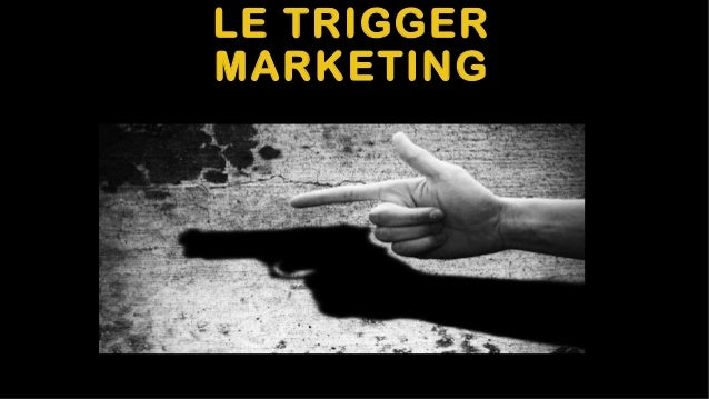 LE TRIGGER MARKETING