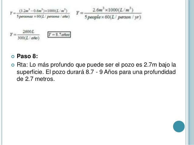 Paso 8:  Rta: Lo más profundo que puede ser el pozo es 2.7m bajo la superficie. El pozo durará 8.7 - 9 Años para una pr...