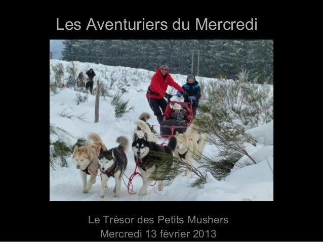 Les Aventuriers du Mercredi    Le Trésor des Petits Mushers      Mercredi 13 février 2013