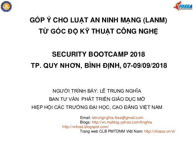GÓP Ý CHO LUẬT AN NINH MẠNG (LANM) TỪ GÓC ĐỘ KỸ THUẬT CÔNG NGHỆ SECURITY BOOTCAMP 2018 TP. QUY NHƠN, BÌNH ĐỊNH, 07-09/09/2...