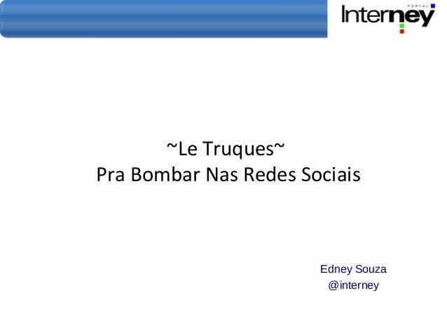 ~Le Truques~ Pra Bombar Nas Redes Sociais Edney Souza @interney