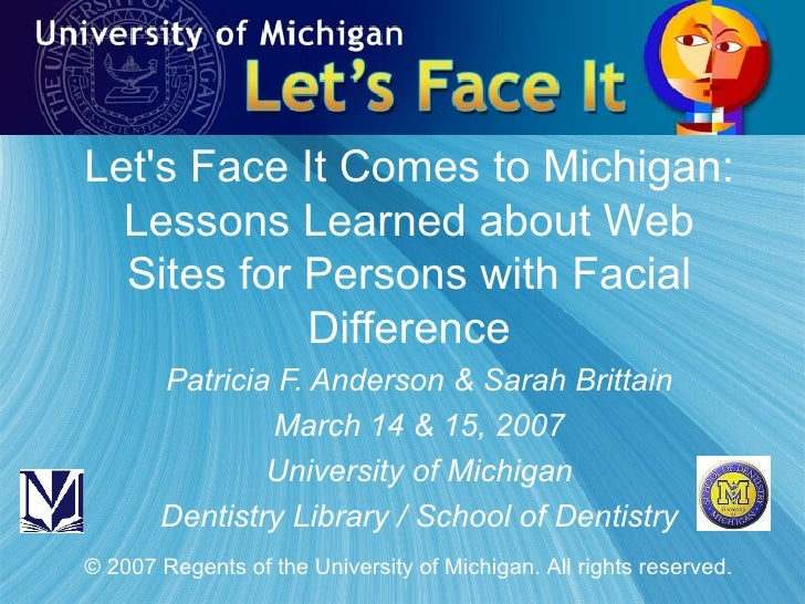 Let's Face It Comes to Michigan: Lessons Learned about Web Sites for Persons with Facial Difference Patricia F. Anderson &...