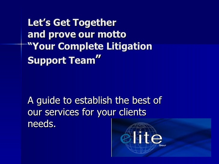 "Let's Get Together and prove our motto ""Your Complete Litigation Support Team "" A guide to establish the best of our servi..."