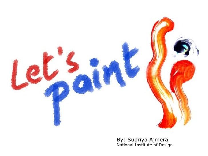By: Supriya Ajmera National Institute of Design