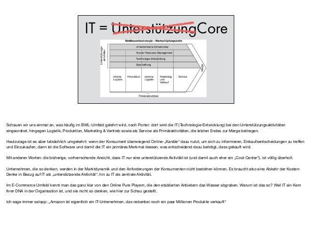 IT = UnterstützungCore Schauen wir uns einmal an, was häufig im BWL-Umfeld gelehrt wird, nach Porter: dort wird die IT (Tec...