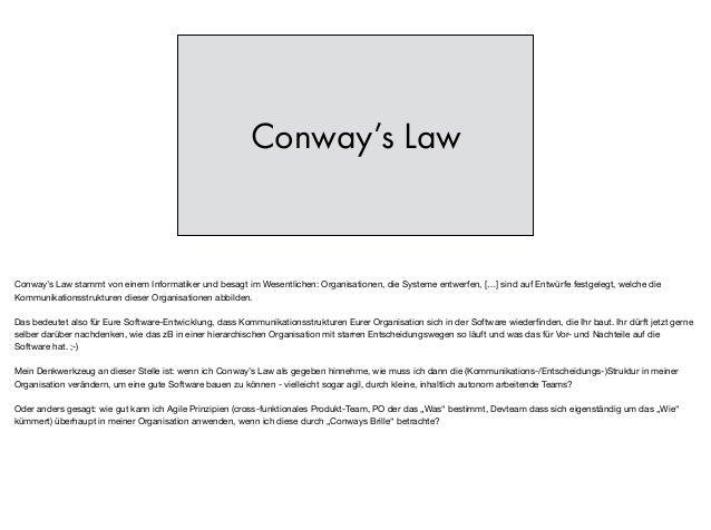 Conway's Law Conway's Law stammt von einem Informatiker und besagt im Wesentlichen: Organisationen, die Systeme entwerfen,...
