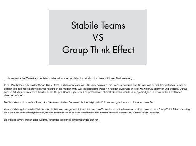 Stabile Teams VS Group Think Effect … denn ein stabiles Team kann auch Nachteile bekommen, und damit sind wir schon beim n...