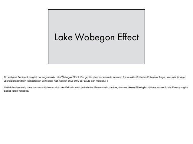 Lake Wobegon Effect Ein weiteres Denkwerkzeug ist der sogenannte Lake Wobegon Effect. Der geht in etwa so: wenn du in einem...