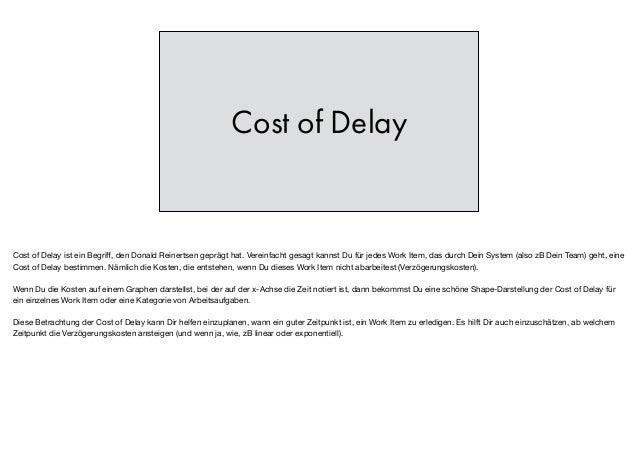 Cost of Delay Cost of Delay ist ein Begriff, den Donald Reinertsen geprägt hat. Vereinfacht gesagt kannst Du für jedes Work...