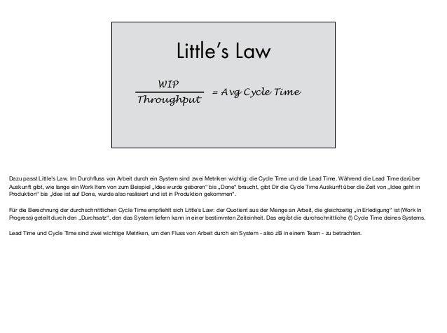 Little's Law WIP Throughput = Avg Cycle Time Dazu passt Little's Law. Im Durchfluss von Arbeit durch ein System sind zwei M...