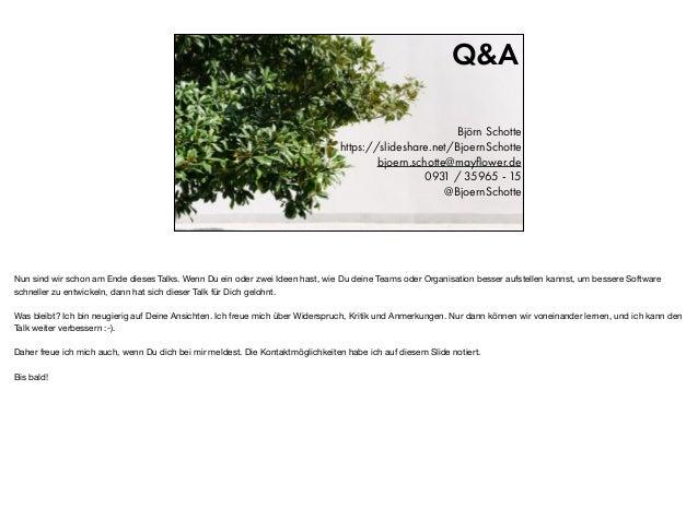 Q&A Björn Schotte https://slideshare.net/BjoernSchotte bjoern.schotte@mayflower.de 0931 / 35965 - 15 @BjoernSchotte Nun sin...