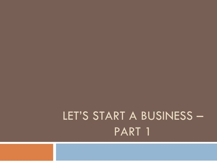 LET'S START A BUSINESS – PART 1