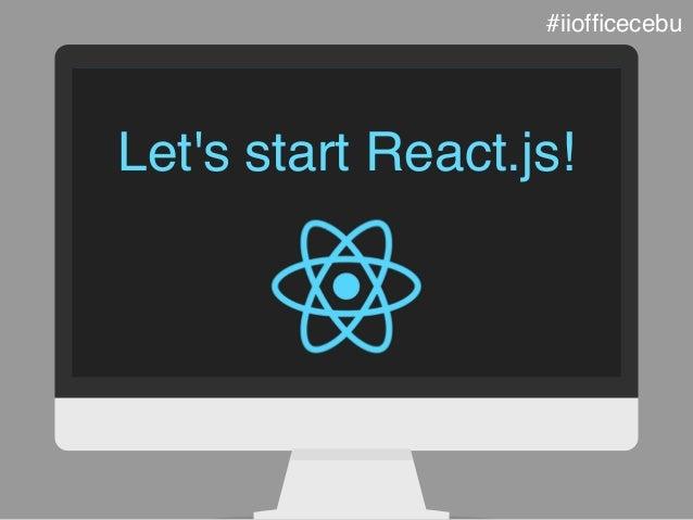Let's start React.js! #iiofficecebu