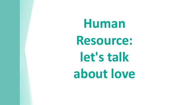 Human Resource: let's talk about love