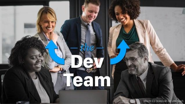 — the — Dev Team photo by rawpixel on unsplash