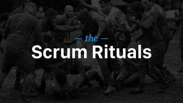 — the — Scrum Rituals