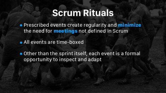 Scrum Rituals •Prescribed events create regularity and minimize the need for meetings not defined in Scrum •All events are...