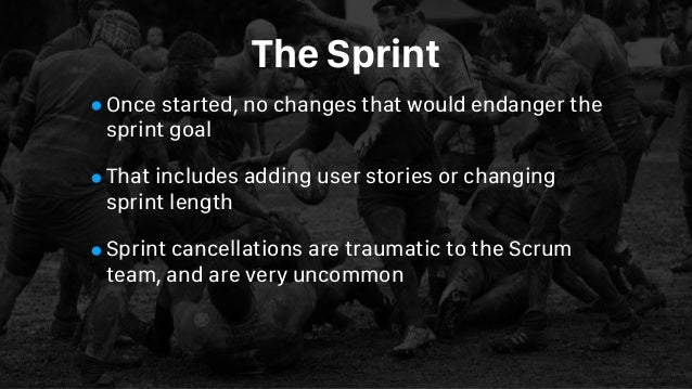 The Sprint •Once started, no changes that would endanger the sprint goal •That includes adding user stories or changing sp...