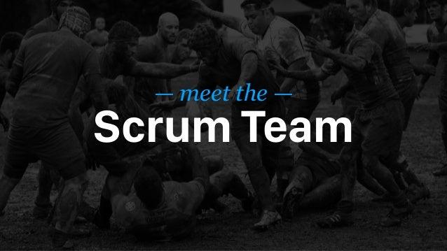 — meet the — Scrum Team